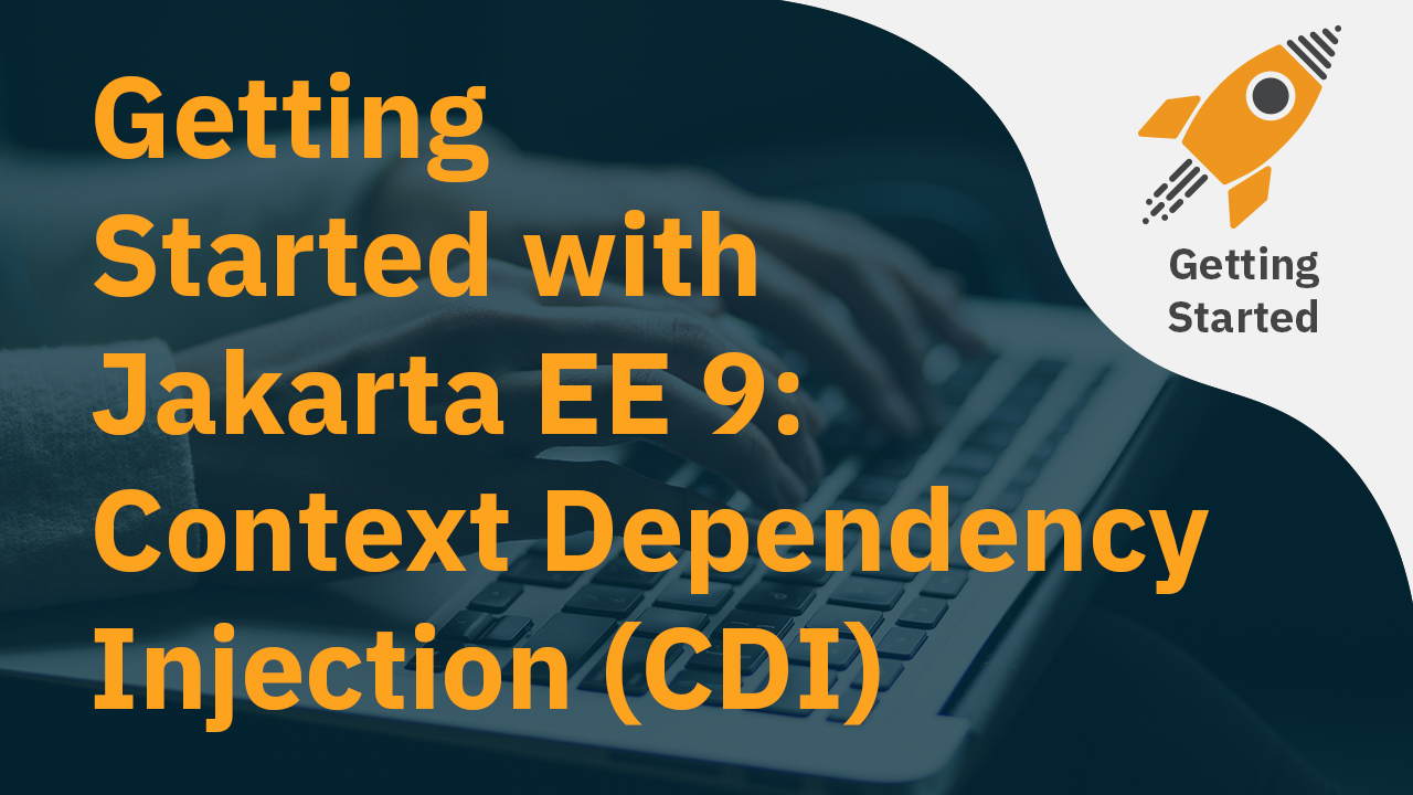 Getting Started with Jakarta EE 9 Context Dependency Injection (CDI)